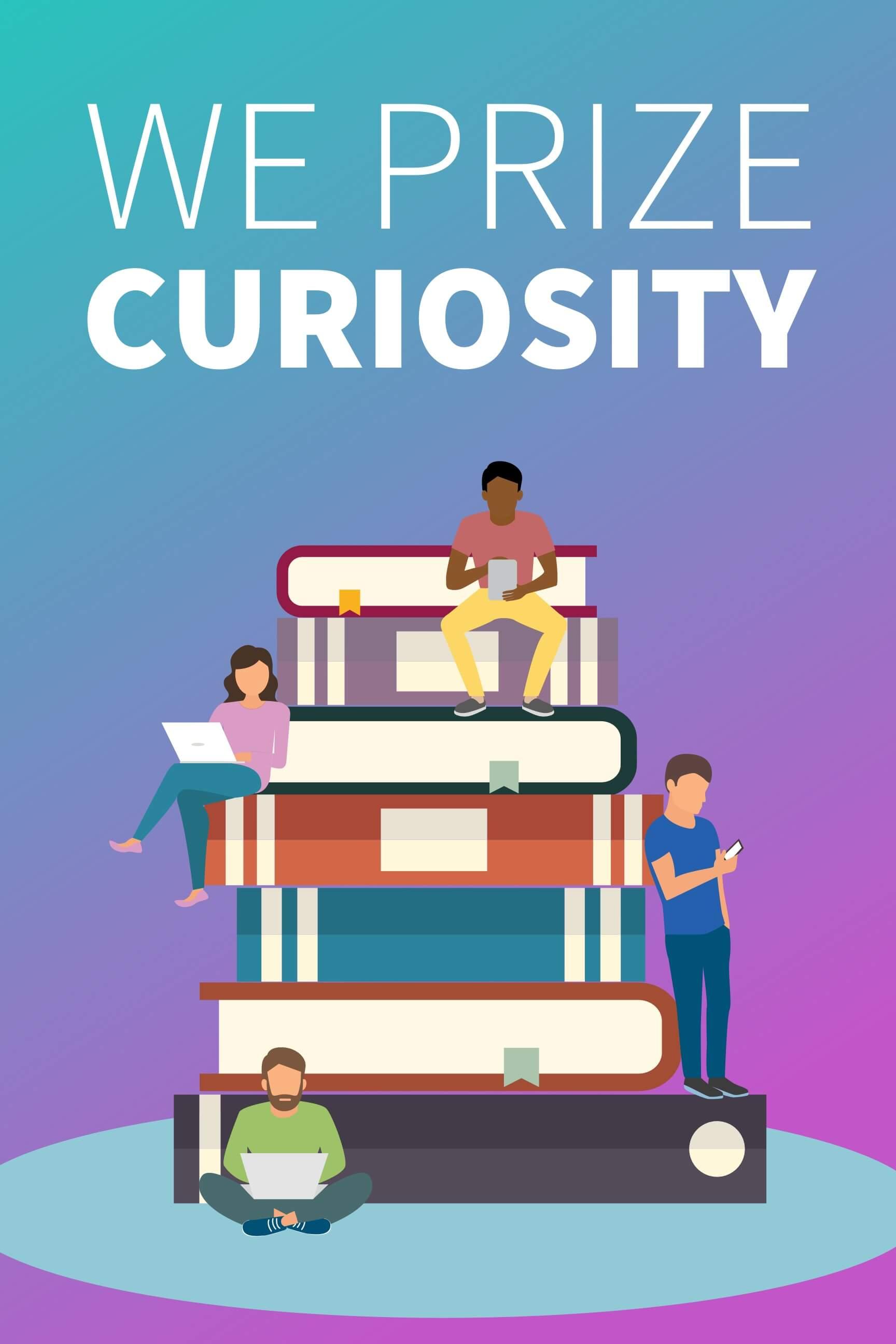 We prize curiosity
