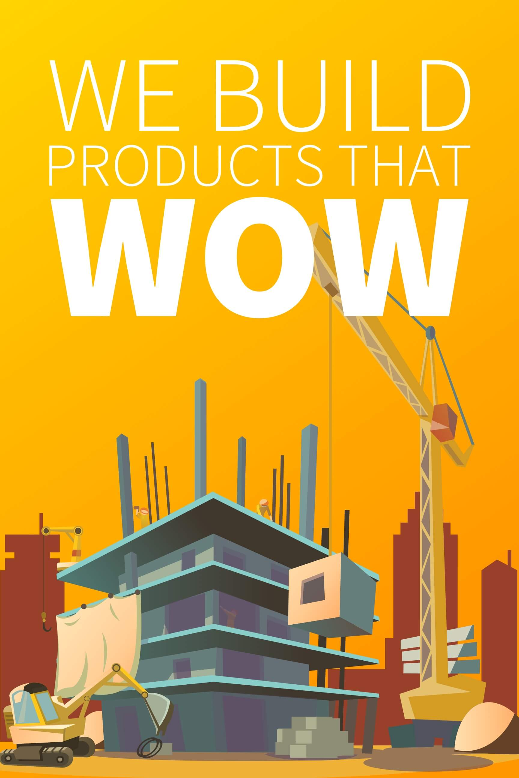 We build products that WOW
